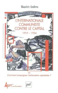 L'Internationale communiste contre le capital 1919-1924 ou Comment empoigner l'adversaire capitaliste