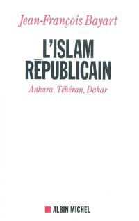 L'islam républicain : Ankara, Téhéran, Dakar