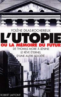 L'utopie ou La mémoire du futur : de Thomas More à Lénine, le rêve éternel d'une autre société