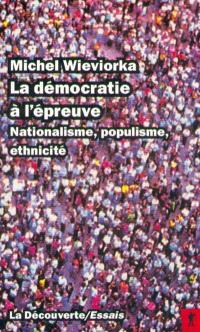 La Démocratie à l'épreuve : nationalisme, populisme, ethnicité