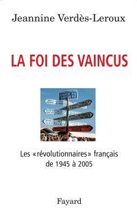 La foi des vaincus : les révolutionnaires français de 1945 à 2005