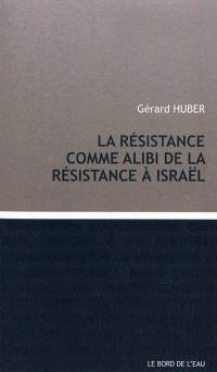 La Résistance comme alibi de la résistance à Israël