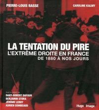 La tentation du pire : l'extrême droite en France : de 1880 à nos jours