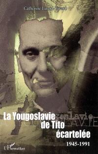 La Yougoslavie de Tito écartelée : 1945-1991
