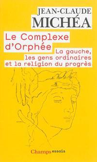 Le complexe d'Orphée : la gauche, les gens ordinaires et la religion du progrès