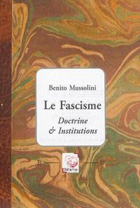 Le fascisme : doctrine & institutions