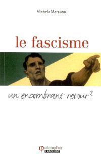Le fascisme : un encombrant retour ?