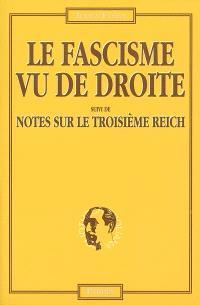 Le fascisme vu de droite; Suivi de Notes sur le Troisième Reich