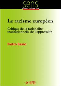 Le racisme européen : critique de la rationalité institutionnelle de l'oppression