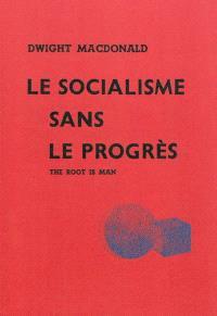 Le socialisme sans le progrès : The Root is Man (1946)