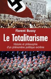 Le totalitarisme : histoire et philosophie d'un phénomène politique extrême