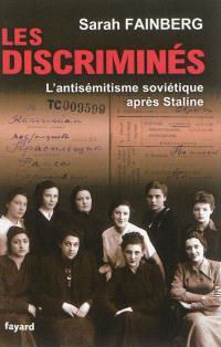 Les discriminés : l'antisémitisme soviétique après Staline