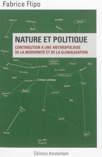 Nature et politique : contribution à une anthropologie de la modernité et de la globalisation