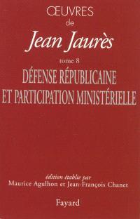 Oeuvres de Jean Jaurès. Volume 8, Défense républicaine et participation ministérielle