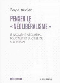 Penser le néolibéralisme : le moment néolibéral, Foucault et la crise du socialisme