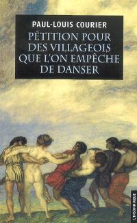 Pétition pour des villageois que l'on empêche de danser : suivie de deux autres écrits impies. Suivi de Essai sur la vie et les écrits de Paul-Louis Courier