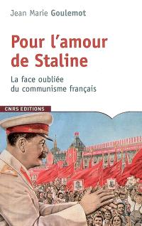 Pour l'amour de Staline : la face oubliée du communisme français