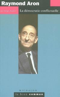 Raymond Aron : la démocratie conflictuelle