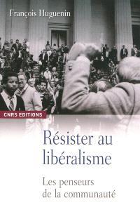 Résister au libéralisme : les penseurs de la communauté