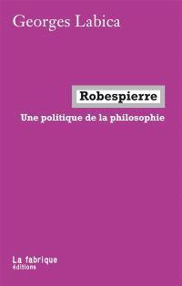 Robespierre : une politique de la philosophie