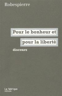 Robespierre, pour le bonheur et pour la liberté : discours