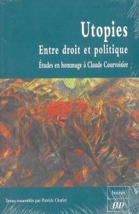 Utopies, entre droit et politique : études en hommage à Claude Courvoisier