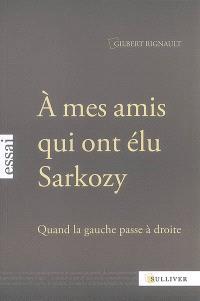 A mes amis qui ont élu Sarkozy : quand la gauche passe à droite : essai