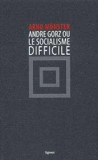 André Gorz ou Le socialisme difficile