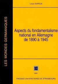 Aspects du fondamentalisme national en Allemagne de 1890 à 1945 : et essais complémentaires
