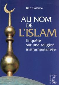 Au nom de l'islam : enquête sur une religion instrumentalisée