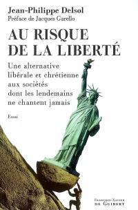 Au risque de la liberté : une alternative libérale et chrétienne aux sociétés dont les lendemains ne chantent jamais