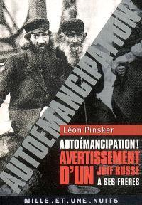 Autoémancipation ! : avertissement d'un Juif russe à ses frères