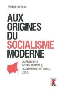 Aux origines du socialisme moderne : la première Internationale, la Commune de Paris, l'exil : recherches et travaux