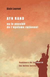 Ayn Rand ou La passion de l'égoïsme rationnel
