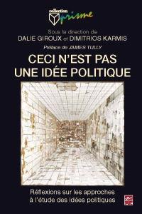 Ceci n'est pas une idée politique  : réflexions sur les approches à l'étude des idées politiques