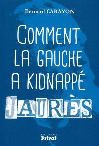 Comment la gauche a kidnappé Jaurès