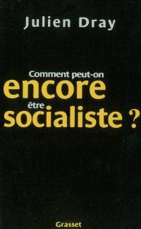 Comment peut-on encore être socialiste ?