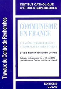 Communisme en France : de la révolution documentaire au renouveau historiographique : actes du colloque