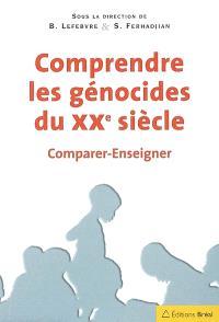 Comprendre les génocides du XXe siècle : comparer-enseigner