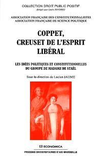 Coppet, creuset de l'esprit libéral : les idées politiques et constitutionnelles du groupe de madame de Staël : colloque de Coppet, 15 et 16 mai 1998