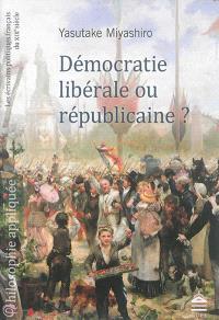 Démocratie libérale ou républicaine ? : les écrivains politiques français du XIXe siècle