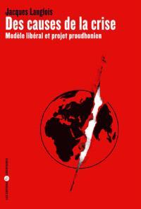 Des causes de la crise : modèle libéral et projet proudhonien