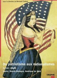 Du patriotisme aux nationalismes (1700-1848) : France, Grande-Bretagne, Amérique du Nord