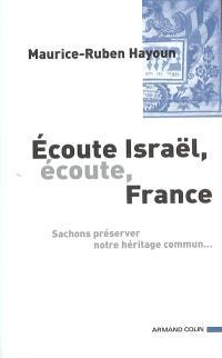 Ecoute Israël, écoute France... : sachons préserver notre héritage commun...