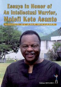 Essays in honor of an intellectual warrior, Molefi Kete Asante