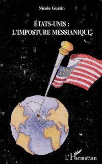Etats-Unis : l'imposture messianique : genèse et sources