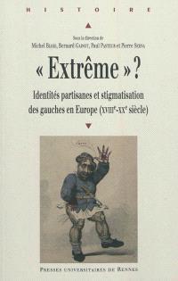 Extrême ? : identités partisanes et stigmatisation des gauches en Europe, XVIIIe-XXe siècle
