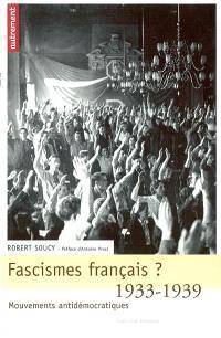Fascismes français ? : 1933-1939, mouvements antidémocratiques