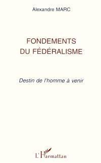 Fondements du fédéralisme : destin de l'homme à venir