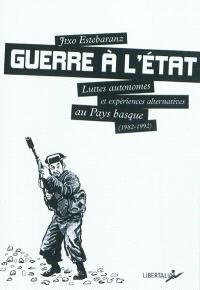 Guerre à l'Etat : luttes autonomes et expériences alternatives au Pays basque, 1982-1992